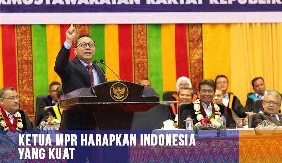Ketua MPR Harapkan Indonesia yang Kuat