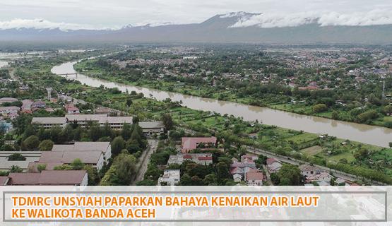 TDMRC Unsyiah Paparkan Bahaya Kenaikan Air Laut ke Walikota Banda Aceh