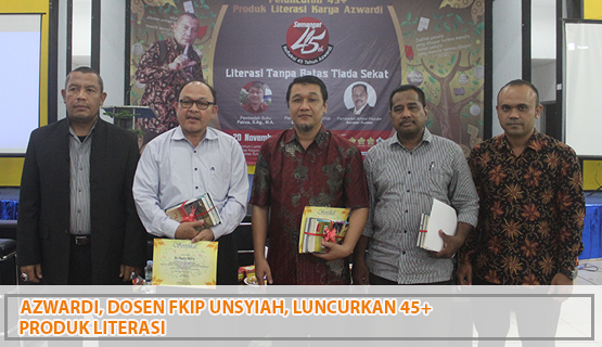 Azwardi, Dosen FKIP Unsyiah, Luncurkan 45+ Produk Literasi